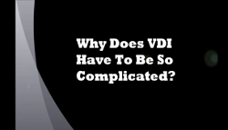 VDI Is Not Complicated. That is if you use Virtual Bridges VERDE
